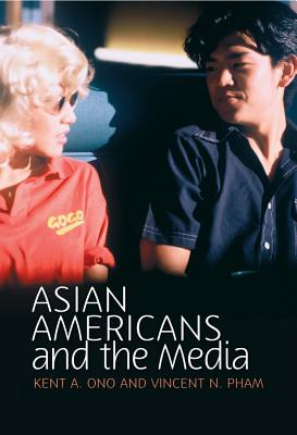Asian Americans and the Media By Ono, Kent A./ Pham, Vincent N.